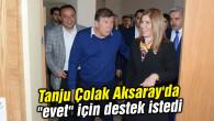 """Tanju Çolak Aksaray'da """"evet"""" için destek istedi"""