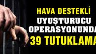39 kişi tutuklandı
