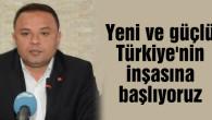 Karatay: Yeni ve güçlü Türkiye'nin inşasına başlıyoruz