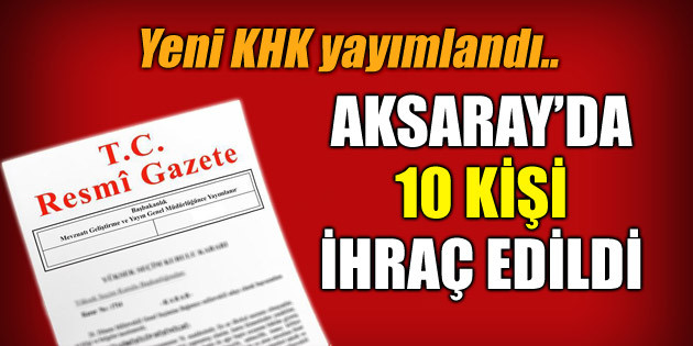 Aksaray'da yeni KHK ile 10 kişi kamudan ihraç edildi