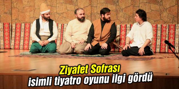 Ziyafet Sofrası isimli tiyatro oyunu ilgi gördü