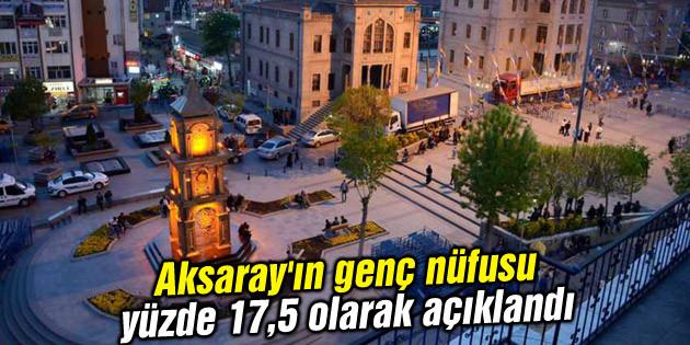Aksaray'ın genç nüfusu yüzde 17,5 olarak açıklandı