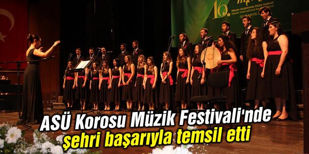 ASÜ Korosu Müzik Festivali'nde şehri başarıyla temsil etti