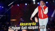 Aksaray'da Ziynet Sali rüzgârı esti