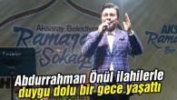 Abdurrahman Önül ilahilerle duygu dolu bir gece yaşattı