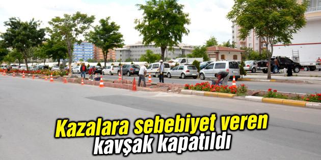 Atatürk Bulvarı'ndaki o kavşak kapatıldı