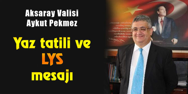 Vali Pekmez'in yaz tatili ve LYS mesajı