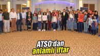 ATSO'dan anlamlı iftar