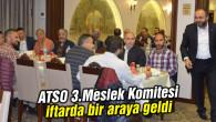 ATSO 3.Meslek Komitesi iftarda bir araya geldi
