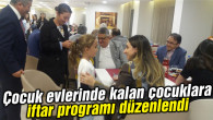 Vali Aykut Pekmez ve eşi Yeşim Pekmez Hanımefendi çocuklarla iftar yaptı