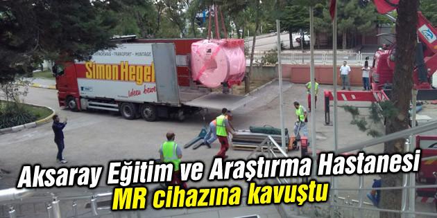 Aksaray Eğitim ve Araştırma Hastanesi MR cihazına kavuştu