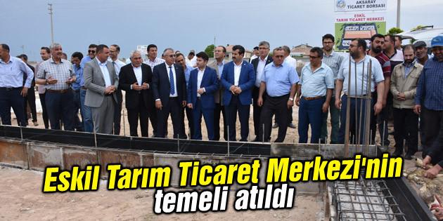 Eskil Tarım Ticaret Merkezi'nin temeli atıldı