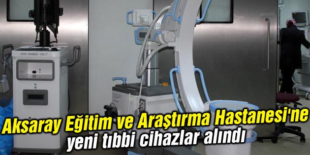 Aksaray Eğitim ve Araştırma Hastanesi'ne yeni tıbbi cihazlar alındı