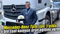 Mercedes-Benz Türk, son 1 yılda 4 bin saat kamyon ürün eğitimi verdi