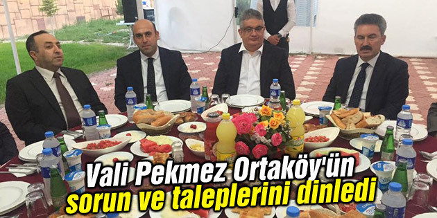 Vali Pekmez Ortaköy'ün sorun ve taleplerini dinledi