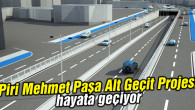 Piri Mehmet Paşa Alt Geçit Projesi hayata geçiyor