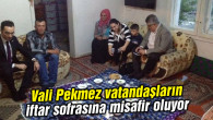 Vali Aykut Pekmez vatandaşların iftar sofrasına misafir oluyor