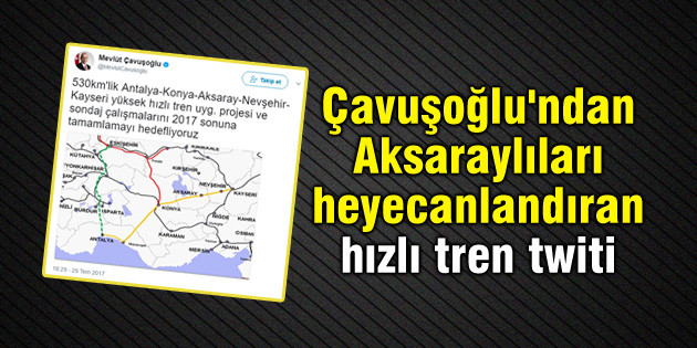 Çavuşoğlu'ndan Aksaraylıları heyecanlandıran hızlı tren twiti