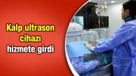 Kalp ultrason cihazı hizmete girdi
