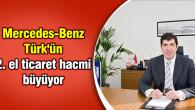 Mercedes-Benz Türk'ün 2. el ticaret hacmi büyüyor