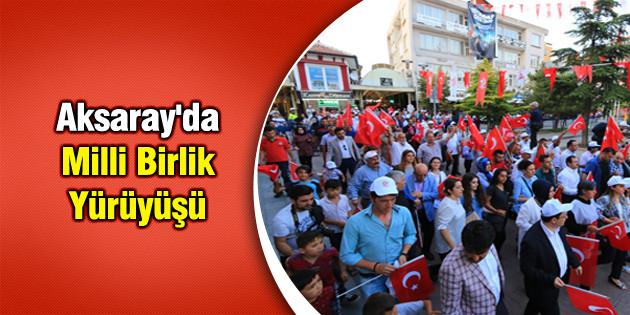 Aksaray'da Milli Birlik Yürüyüşü