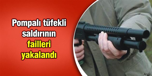 Pompalı tüfekli saldırının failleri yakalandı