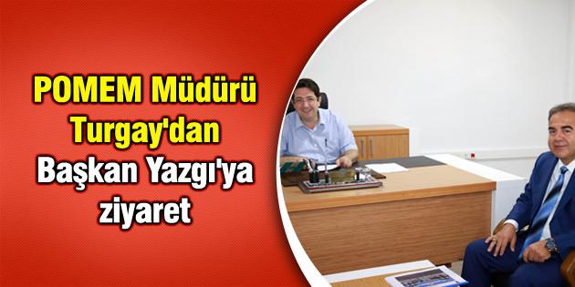 POMEM Müdürü Turgay'dan Başkan Yazgı'ya ziyaret