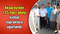 Aksaray'dan 125 hacı adayı kutsal topraklara uğurlandı