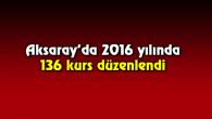 Aksaray'da 2016 yılında 136 kurs düzenlendi