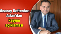 Aksaray Defterdarı Aslan'dan kayyım açıklaması