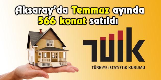 Aksaray'da Temmuz ayında 566 konut satıldı