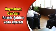 Kaymakam Can'dan Rektör Şahin'e veda ziyareti