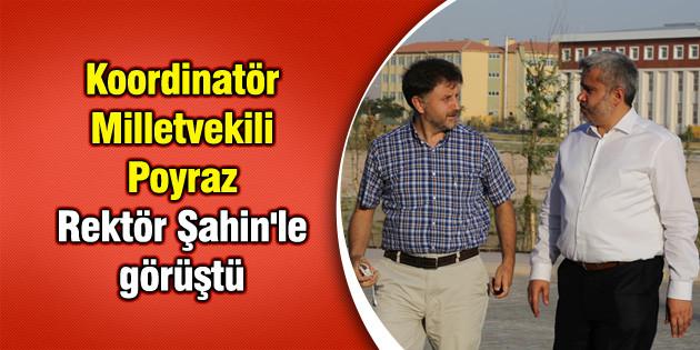Koordinatör Milletvekili Poyraz Rektör Şahin'le görüştü