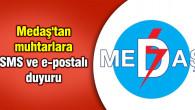 Medaş'tan muhtarlara SMS ve e-postalı duyuru