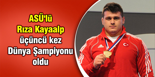 ASÜ'lü Rıza Kayaalp üçüncü kez Dünya Şampiyonu oldu