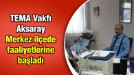 TEMA Vakfı Aksaray Merkez ilçede faaliyetlerine başladı