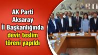 AK Parti Aksaray İl Başkanlığında devir teslim töreni yapıldı