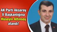 AK Parti Aksaray İl Başkanlığına Hüseyin Altınsoy atandı!