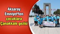 Aksaray Emniyet'ten çocuklara Çanakkale gezisi