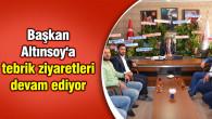 Başkan Altınsoy'a tebrik ziyaretleri devam ediyor