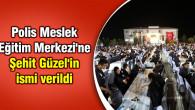 Polis Meslek Eğitim Merkezi'ne Şehit Güzel'in ismi verildi