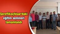 Şereflikoçhisar'daki eğitim semineri tamamlandı