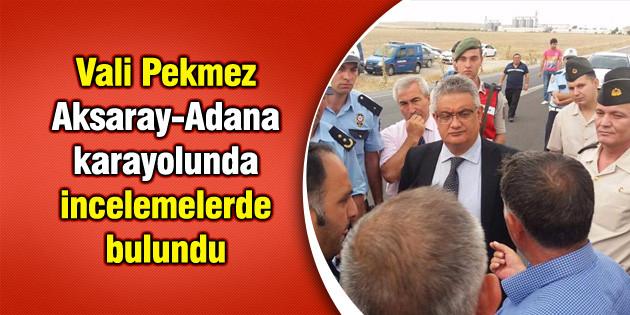 Vali Pekmez Aksaray-Adana karayolunda incelemelerde bulundu