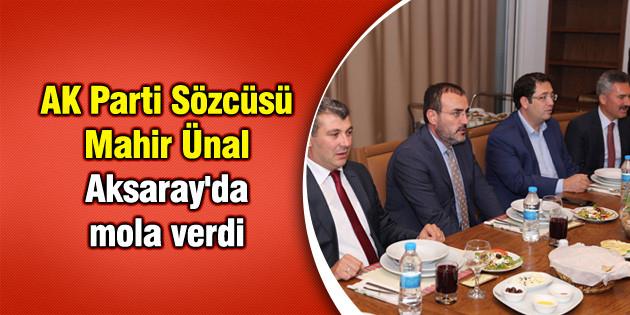 AK Parti Sözcüsü Mahir Ünal Aksaray'da mola verdi