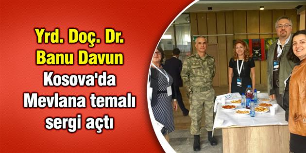 Yrd. Doç. Dr. Banu Davun, Kosova'da Mevlana temalı sergi açtı