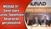 MÜSİAD 97. Genel İdare Kurulu Toplantısını Aksaray'da gerçekleştirdi