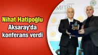 Nihat Hatipoğlu Aksaray'da konferans verdi