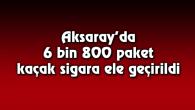 6 bin 800 paket kaçak sigara ele geçirildi