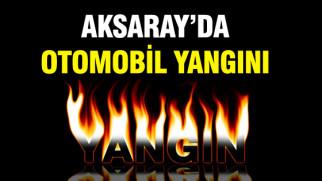 Aksaray'da otomobil yangını!