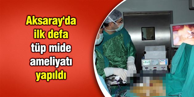 Aksaray'da ilk defa tüp mide ameliyatı yapıldı